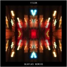 F/LOR - BLKFLKS Remixs